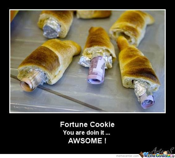 Meme fortune cookie you are do in it awesome Funny Cookie