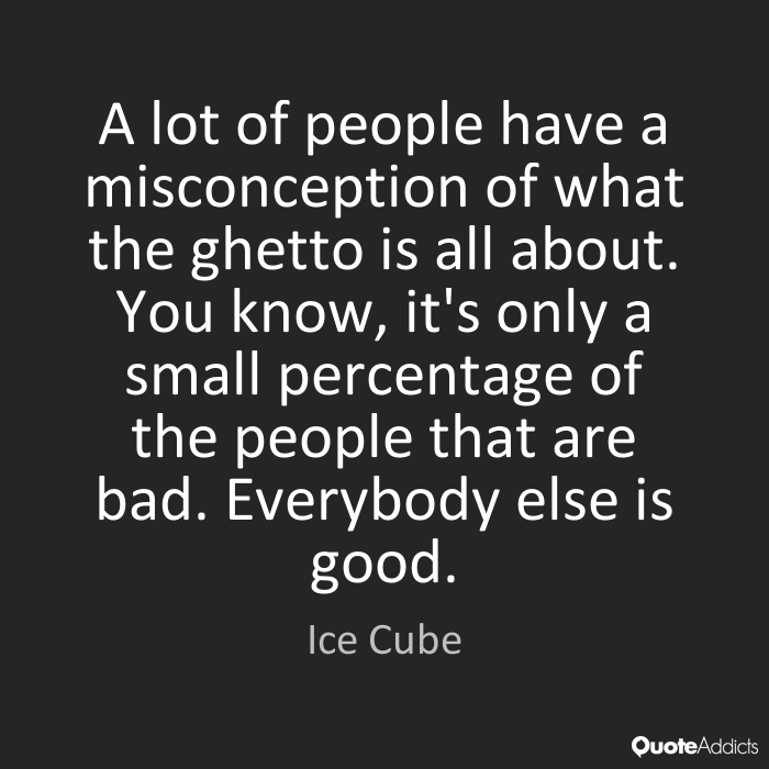 Misconception Quotes a lot of people have a misconception of what the ghetto is all about you know