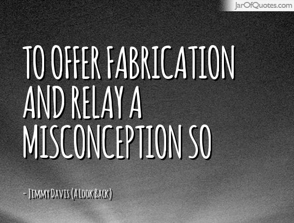 Misconception Quotes to offer fabrication and relay a misconception so