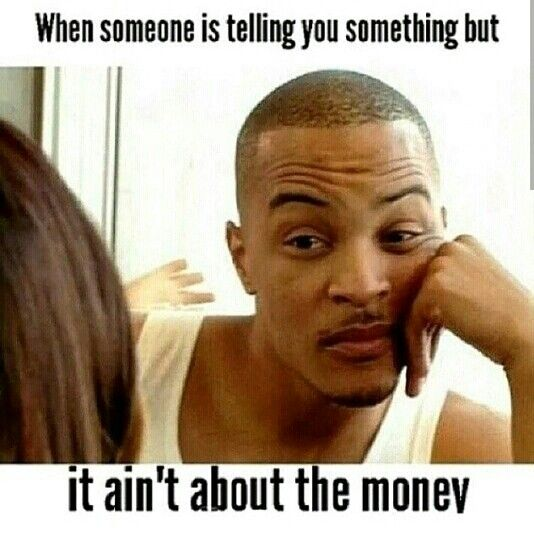 Money Memes When someone is telling you something but it ain't