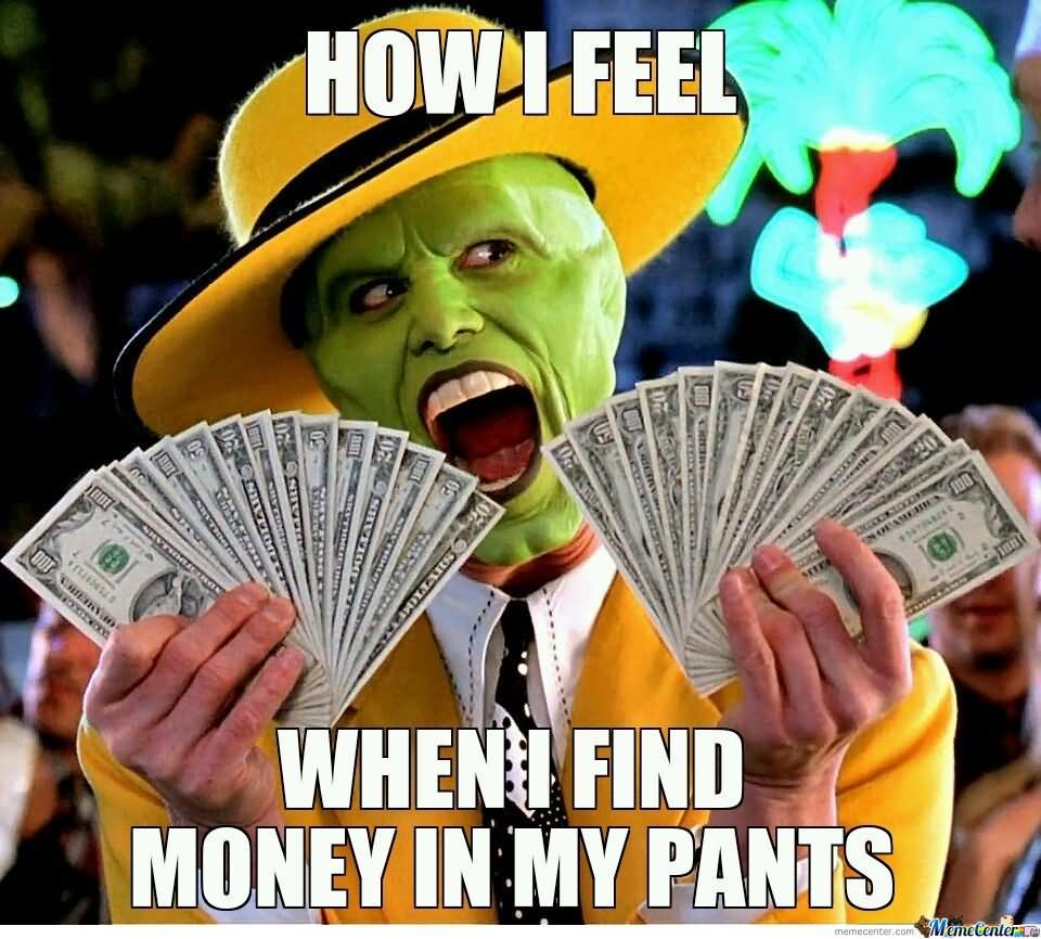 Money Memes how i feel when i find money in my pants