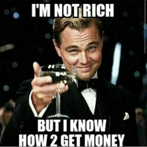 Money Memes I'm not rich but i know how 2 get money