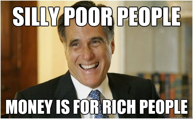 Money Memes silly poor people money is for rich people