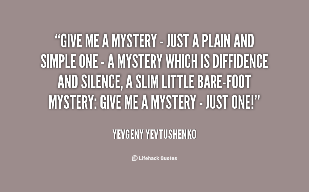 Mystery Quotes Give me a mystery just a plain and simple one a mystery which is diffidence