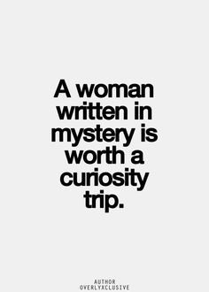 Mystery Quotes a woman written in mystery is worth