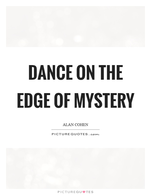 Mystery Quotes dance on the edge of mystery