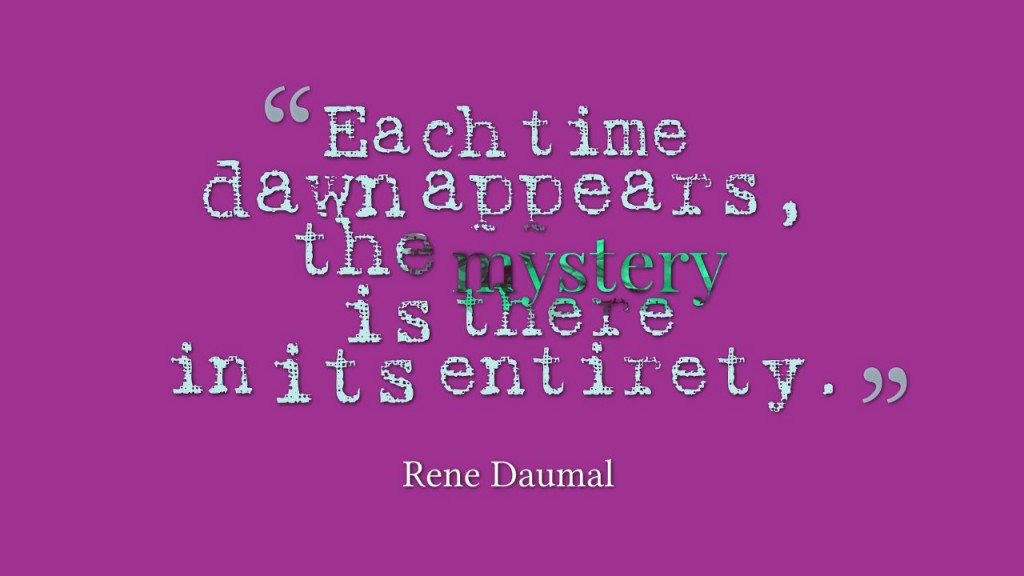 Mystery Quotes each time dawn appears the mystery is there in its entirety