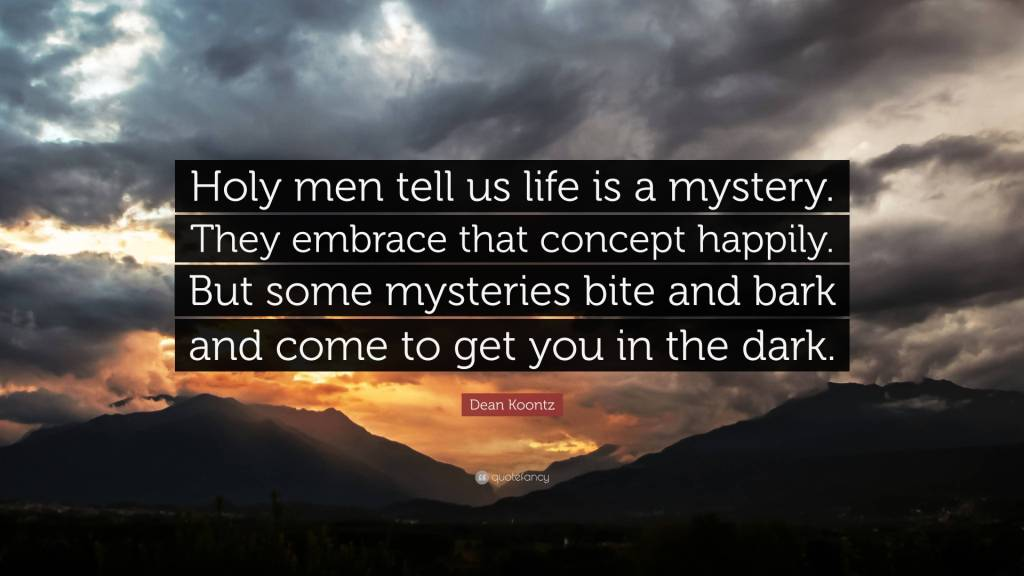 Mystery Quotes holy men tell us life is a mystery they embrace that concept happily but some