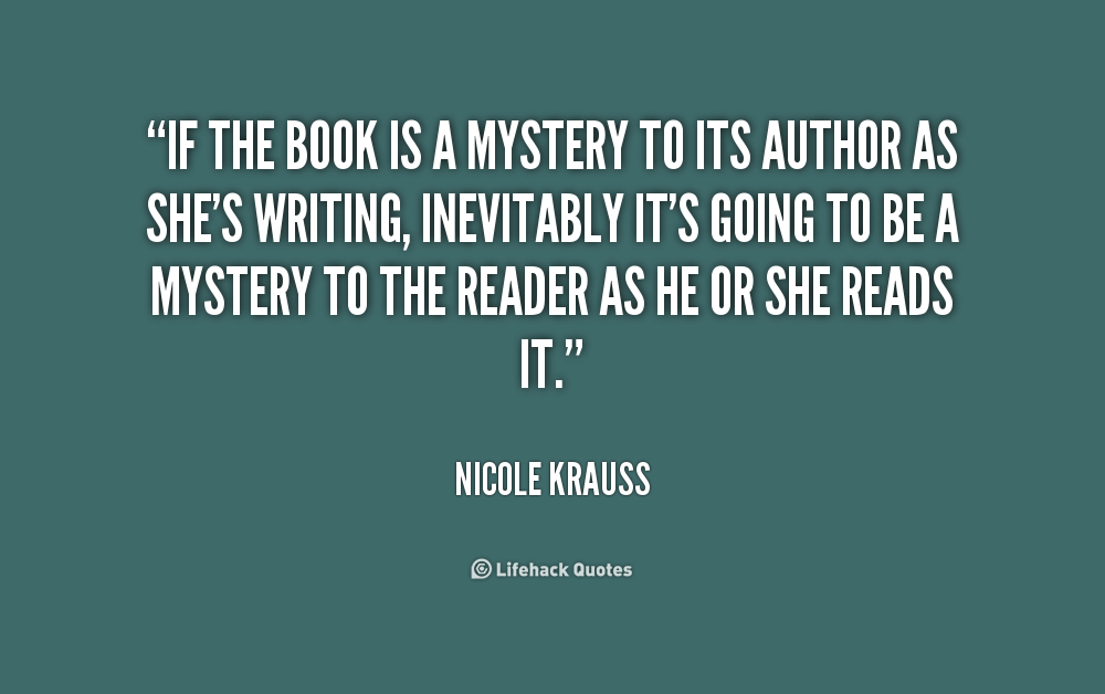 Mystery Quotes if the book is a mystery to its author as