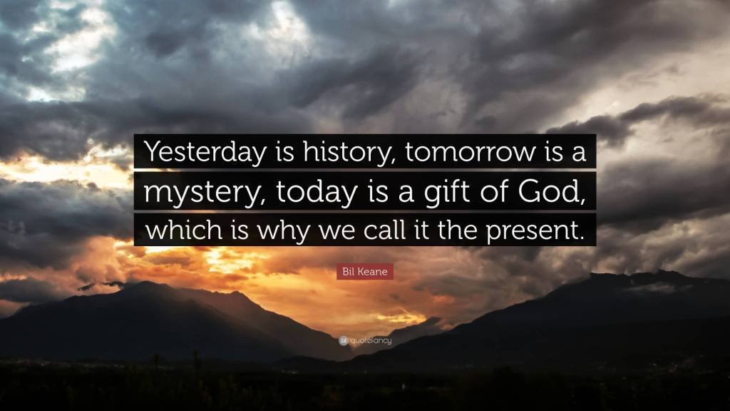 Mystery Quotes yesterday is history tomorrow is a mystery today is a gift of god which is why we call it the present