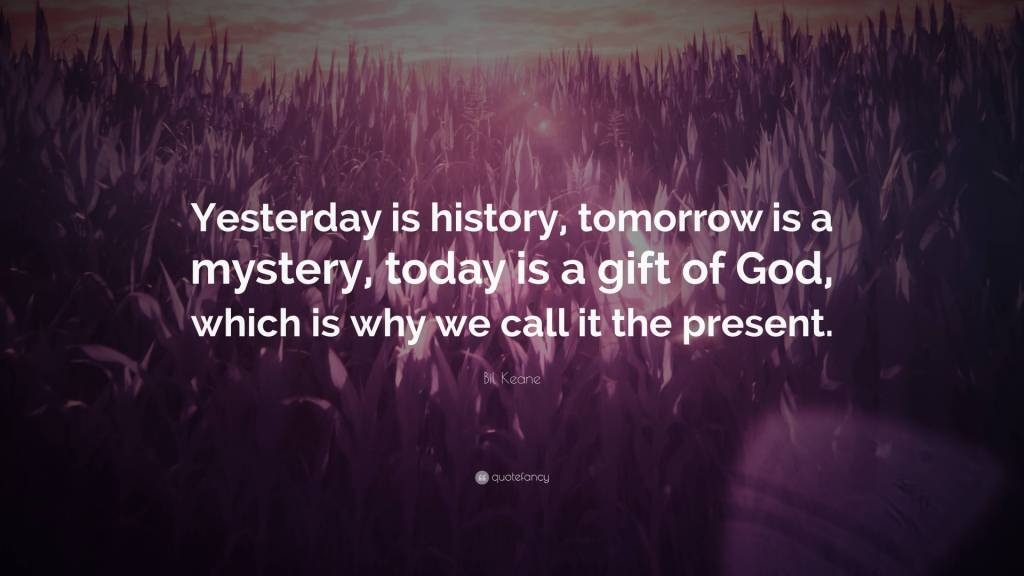 Mystery Quotes yesterday is history tomorrow is a mystery today is a gift of god
