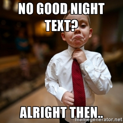 No good night text alright then Goodnight meme