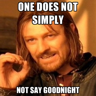 One does not simply not say good night Goodnight meme