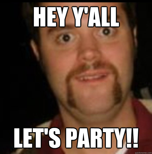 Party Meme Hey Yall lets party