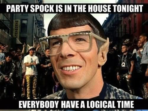 Party Meme party spock is the house tonight
