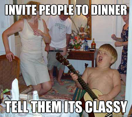 Party Memes invite people to dinner tell them its classy