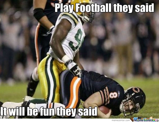 Play football they said it will be fun they said American Football Memes