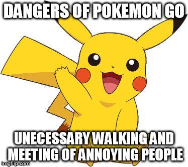 Pokemon Go Meme Dangers Of Pokemon Go Unnecessary Walking And Meeting