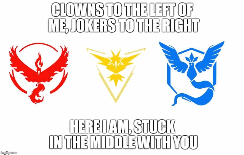 Pokemon Go Memes Clowns To The Left Of Me, Jokers To The Right