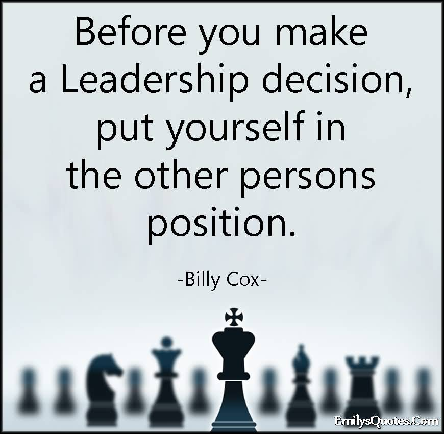 Position Quotes before you make a leadership decision put yourself