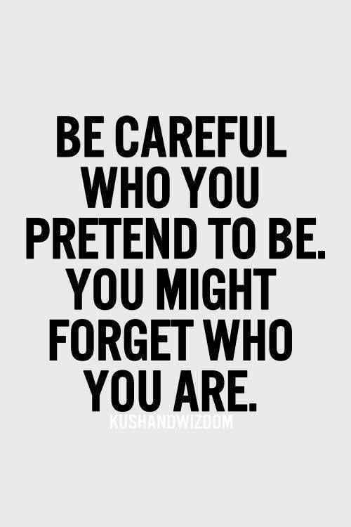 Pretending Quotes be care full who pretend to be you might