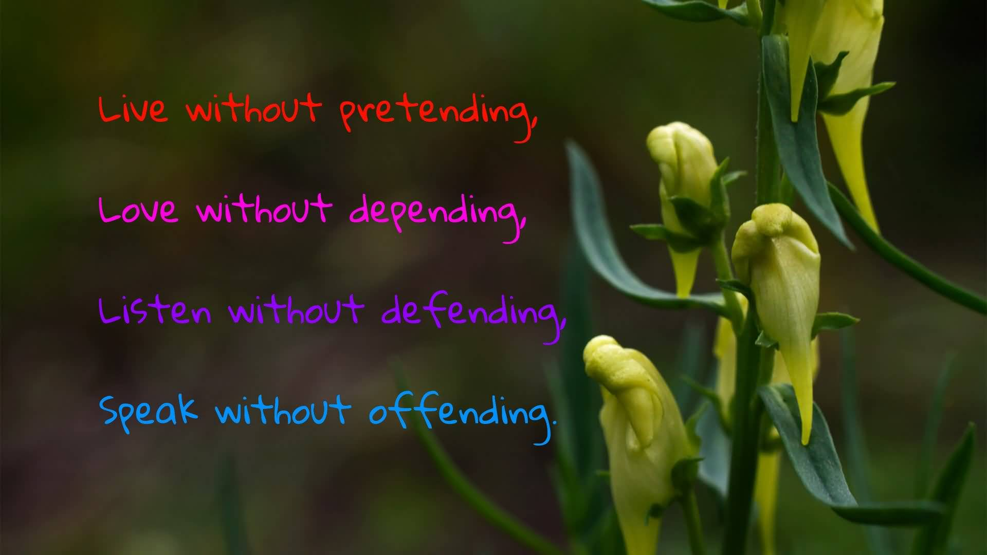 Pretending Quotes live without pretending love without depending listen without