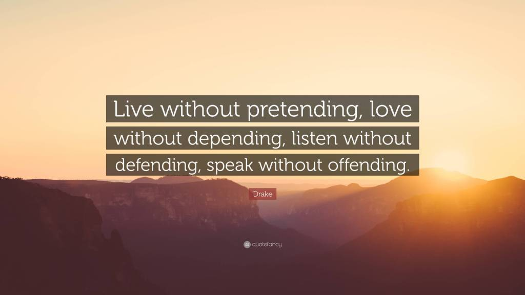 Pretending Quotes live without pretending love without depending