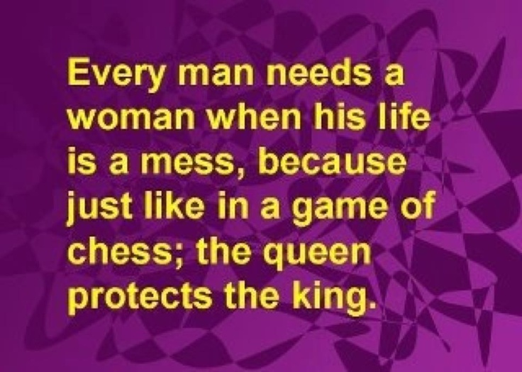 Ride or Die Quotes every man needs a women when his life is a mess because just like in a game of chess the