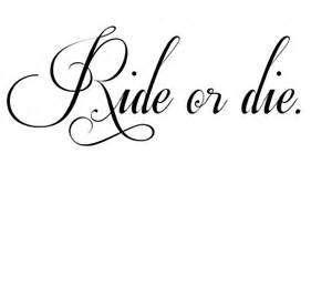 Ride or Die Quotes ride or die...