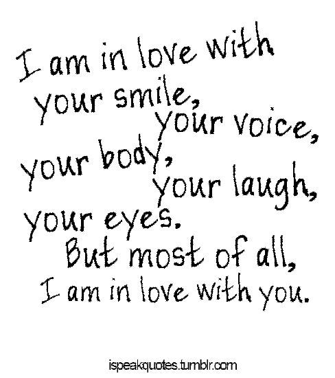 Sex Quotes i am in love with your smile your voice, your body your laugh your eyes