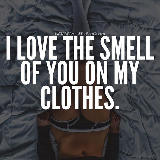 Sex Quotes i love the smell of you on my clothes