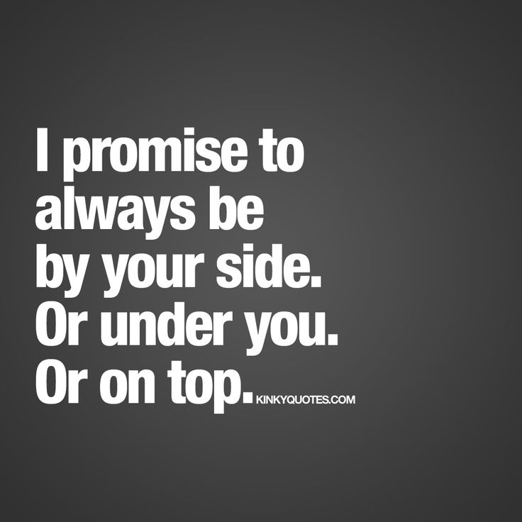 Sex Quotes i promise to always be by your side