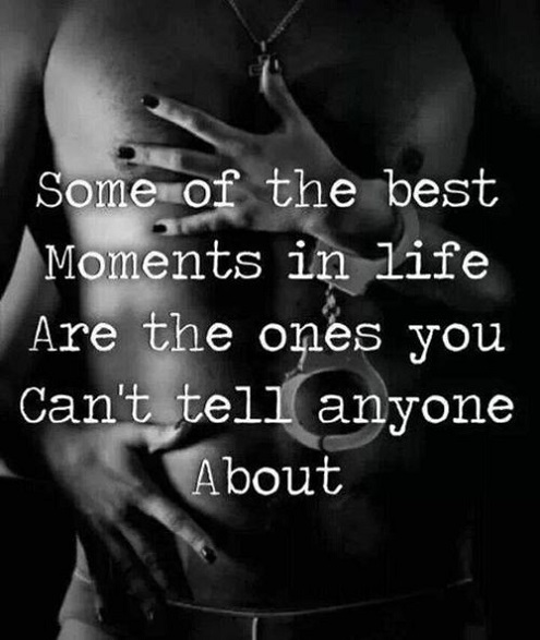 Sex Quotes some of the best moments in life are the ones you can't tell anyone about
