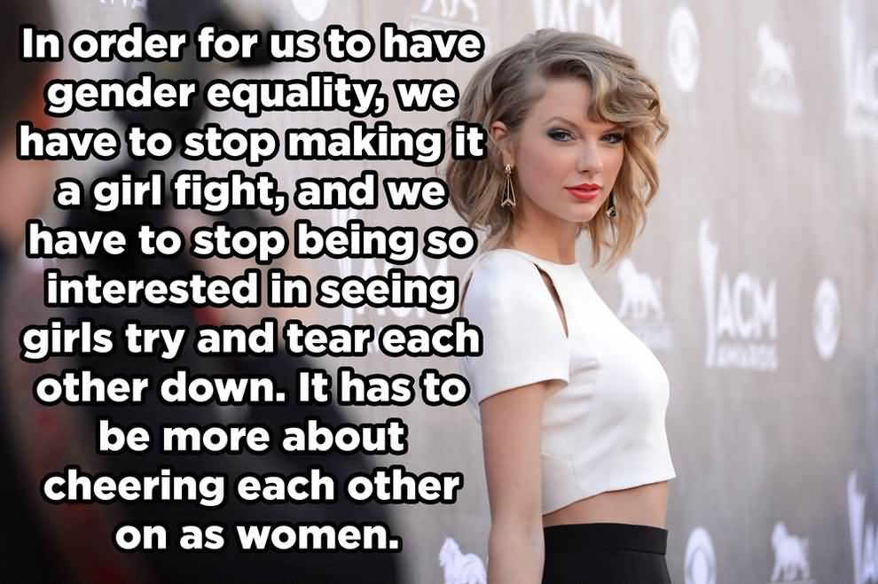 Singer Quotes in order for us to have gender quality we have to stop making it a girl fight and we