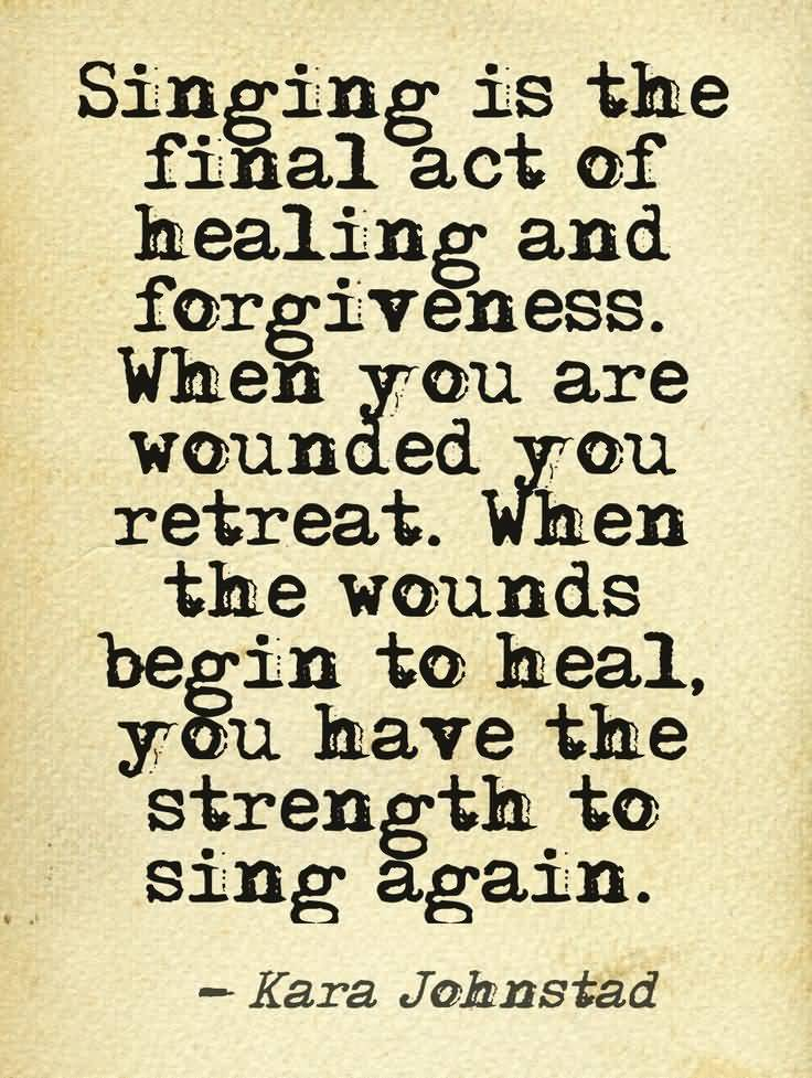 Singer Quotes singing is the final act of healing and