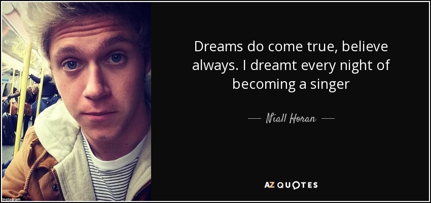 Singer Sayings dreams do come true believe always i dreamt