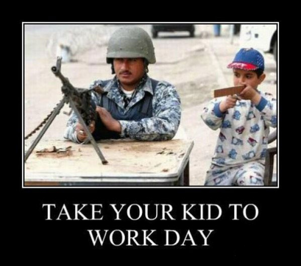 Take your kid to work day Army Memes