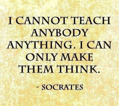 Teach Quotes i cannot teach anybody anything i can only make them think