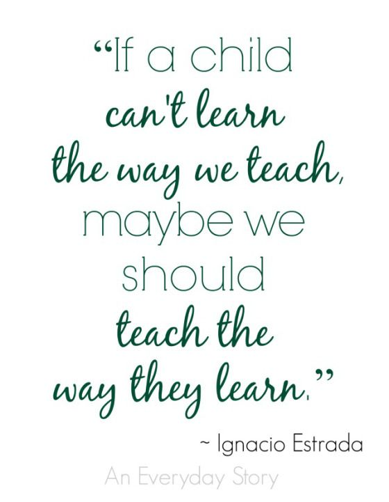 Teach Quotes if a child can't learn the way we teach maybe we should teach the way they learn