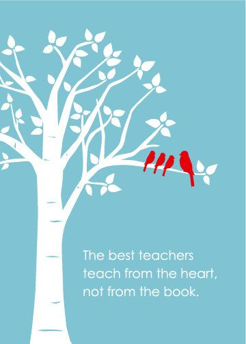 Teach Quotes the best teachers teach from the heart not from the book