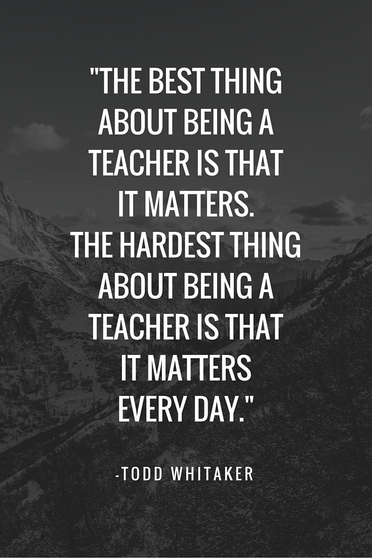 Teach Quotes the best thing about being a teacher is that it matters the hardest thing about being