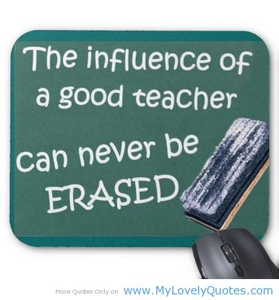 Teach Quotes the fluency of a good teacher can never be erased