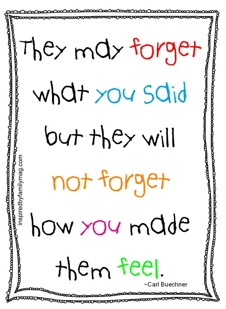 Teach Quotes they may forget what you said but they will not forget