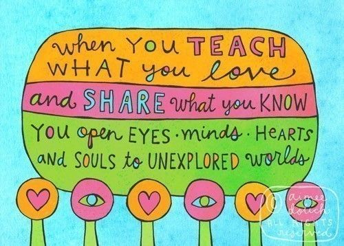 Teach Quotes when you teach what you love and share what you know you open eyes