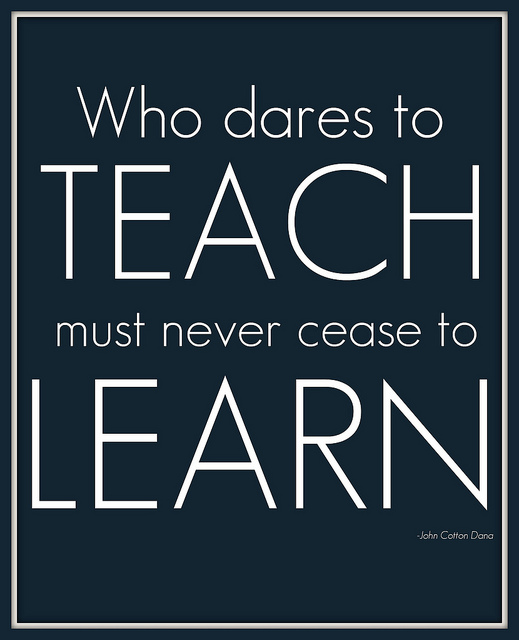 Teach Quotes who dares to teach must never cease to learn