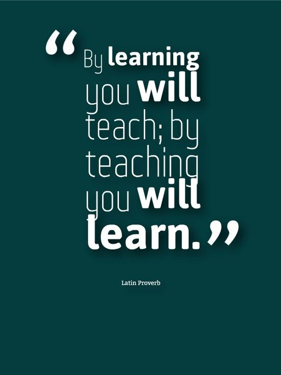 Teach Sayings by learning you will teach by teaching you will learn
