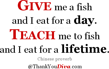 Teach Sayings give me a fish and i eat for a day teach me to fish