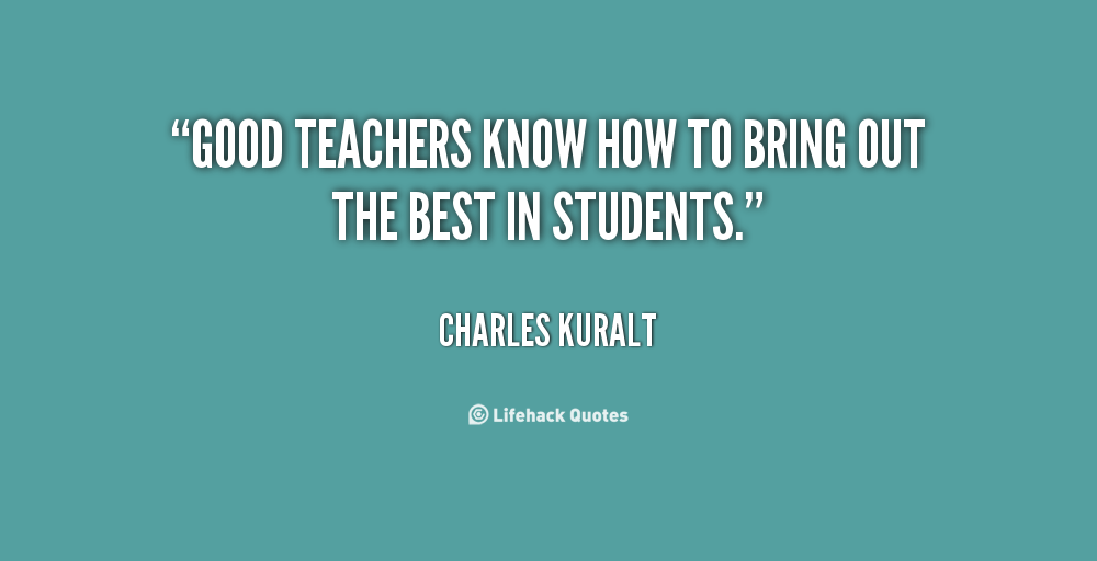 Teach Sayings good teachers know how to bring out the best in students