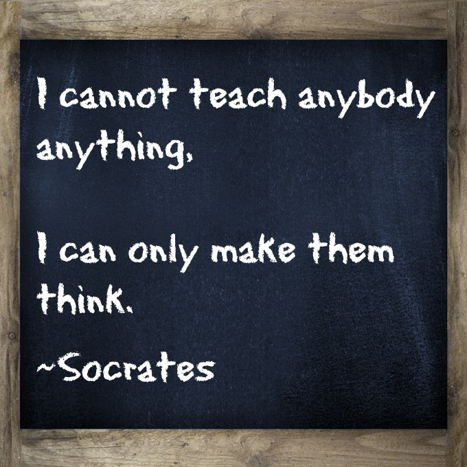Teach Sayings i cannot teach anybody anything i can only make them think