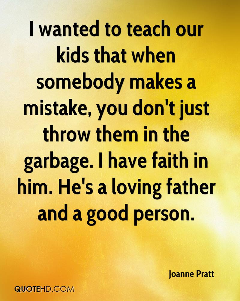 Teach Sayings i wanted to teach our kids that when somebody makes a mistake you don't just throw